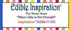 "Edible Inspiration TM, For those times ""When Cake is Not Enough!'"